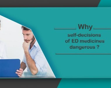 Why You Cannot Take Any ED Medicines As You Wish?