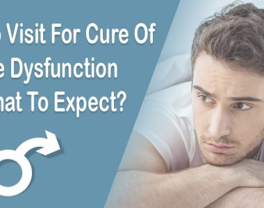 Who to Visit For Treatment of Erectile Dysfunction and What to Expect?